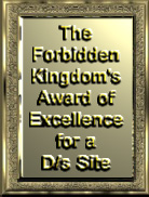 The Forbidden Kingdom's Award of Excellence for a D/sSite Winner: Linked To Their Web Site